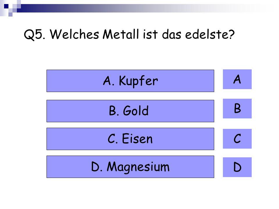 Q5. Welches Metall ist das edelste