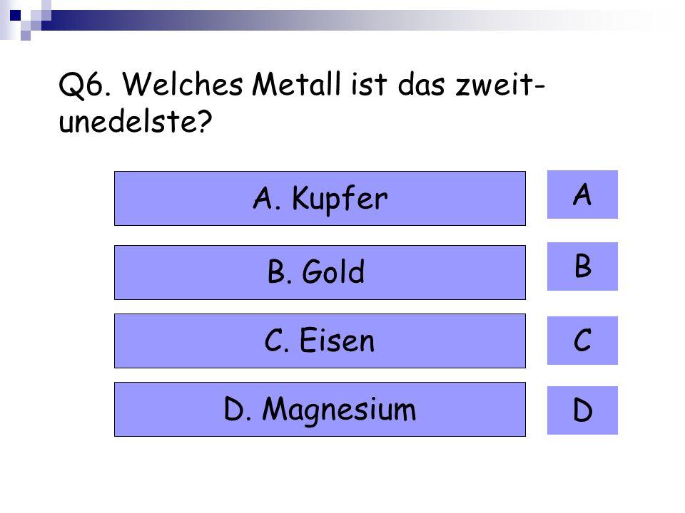 Q6. Welches Metall ist das zweit-unedelste