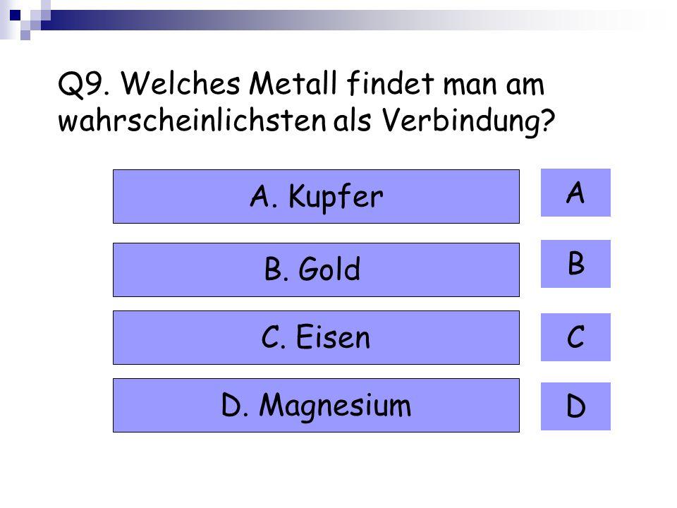 Q9. Welches Metall findet man am wahrscheinlichsten als Verbindung