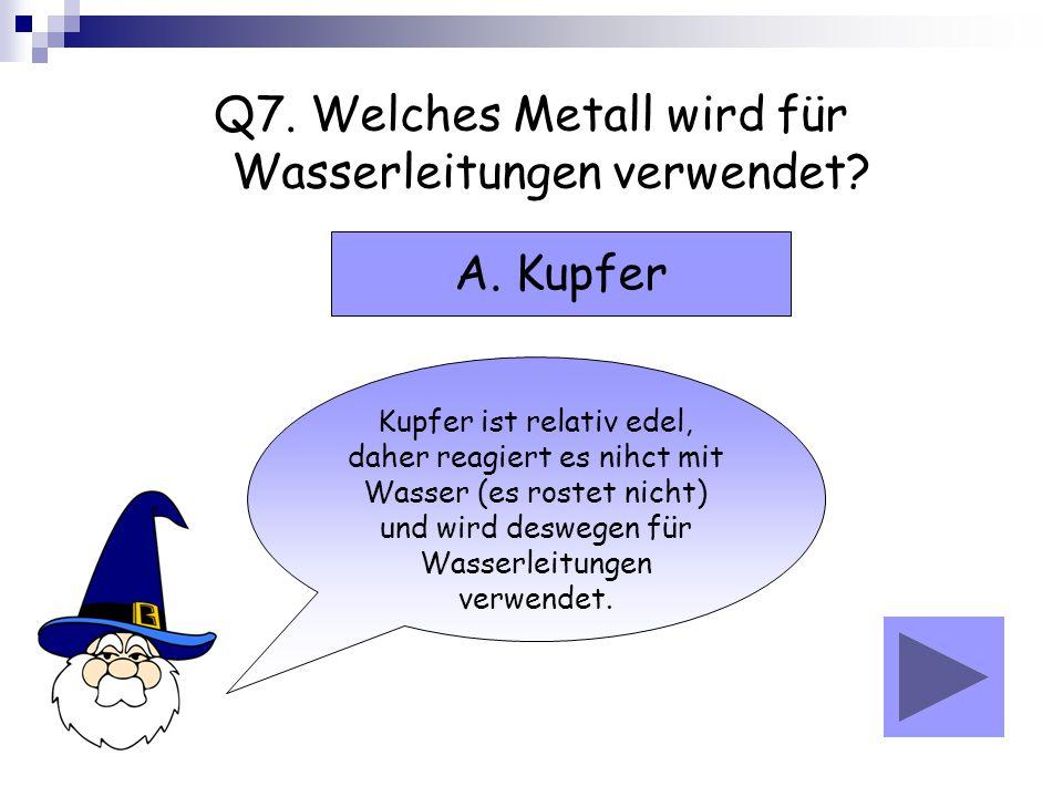 Q7. Welches Metall wird für Wasserleitungen verwendet