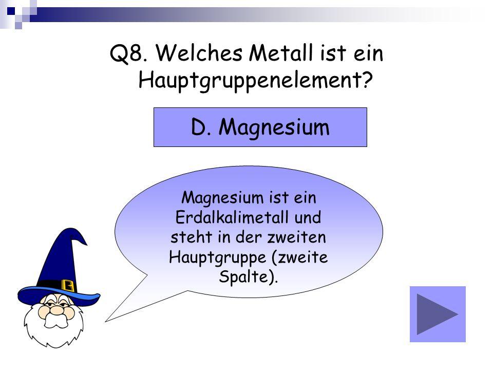 Q8. Welches Metall ist ein Hauptgruppenelement