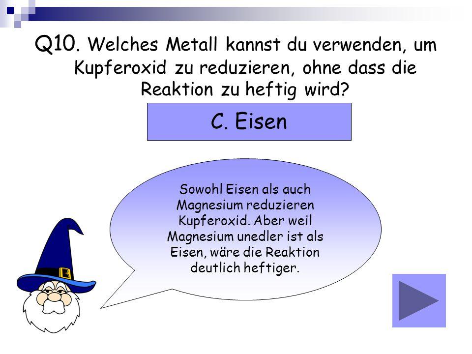 Q10. Welches Metall kannst du verwenden, um Kupferoxid zu reduzieren, ohne dass die Reaktion zu heftig wird