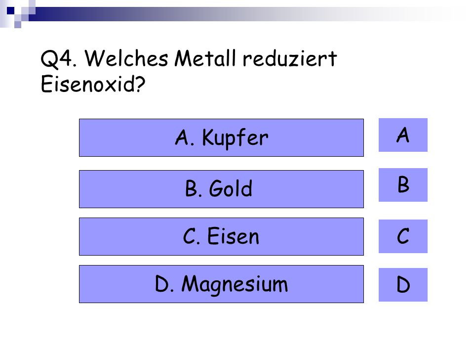 Q4. Welches Metall reduziert Eisenoxid