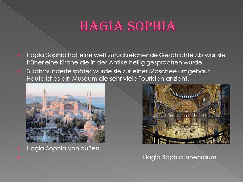 Hagia Sophia Hagia Sophia hat eine weit zurückreichende Geschichte z.b war sie früher eine Kirche die in der Antike heilig gesprochen wurde.