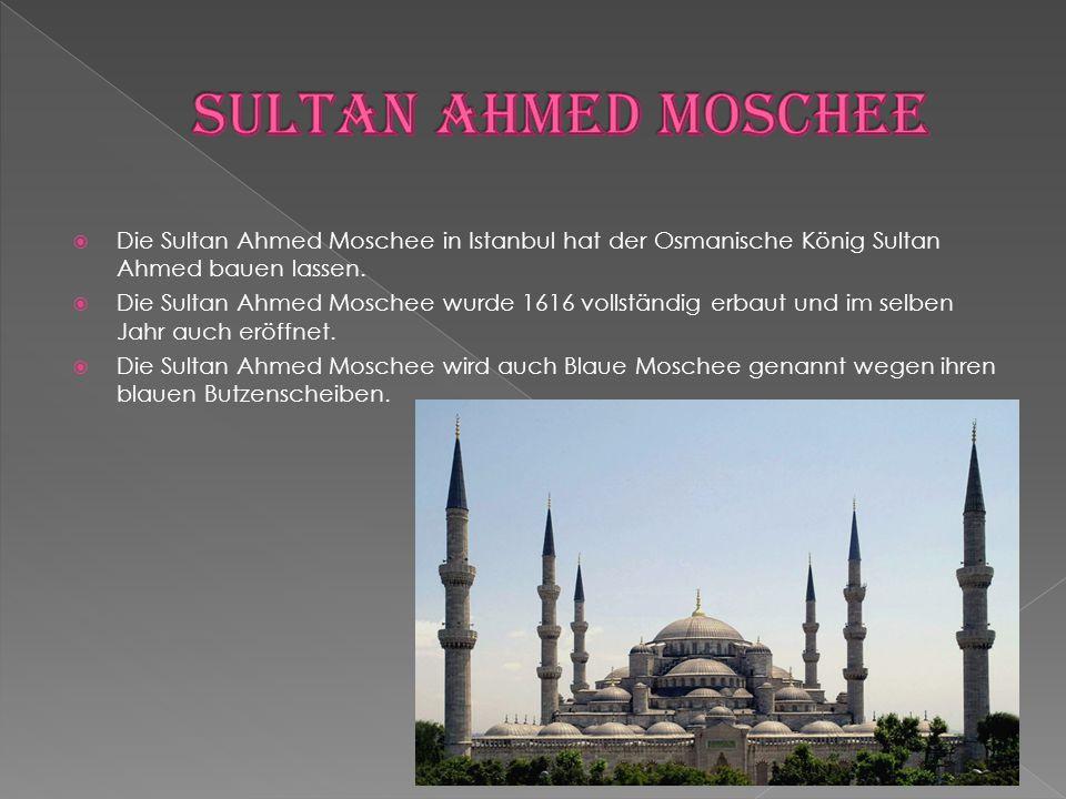Sultan Ahmed Moschee Die Sultan Ahmed Moschee in Istanbul hat der Osmanische König Sultan Ahmed bauen lassen.