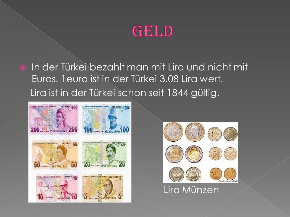 Geld In der Türkei bezahlt man mit Lira und nicht mit Euros. 1euro ist in der Türkei 3.08 Lira wert.