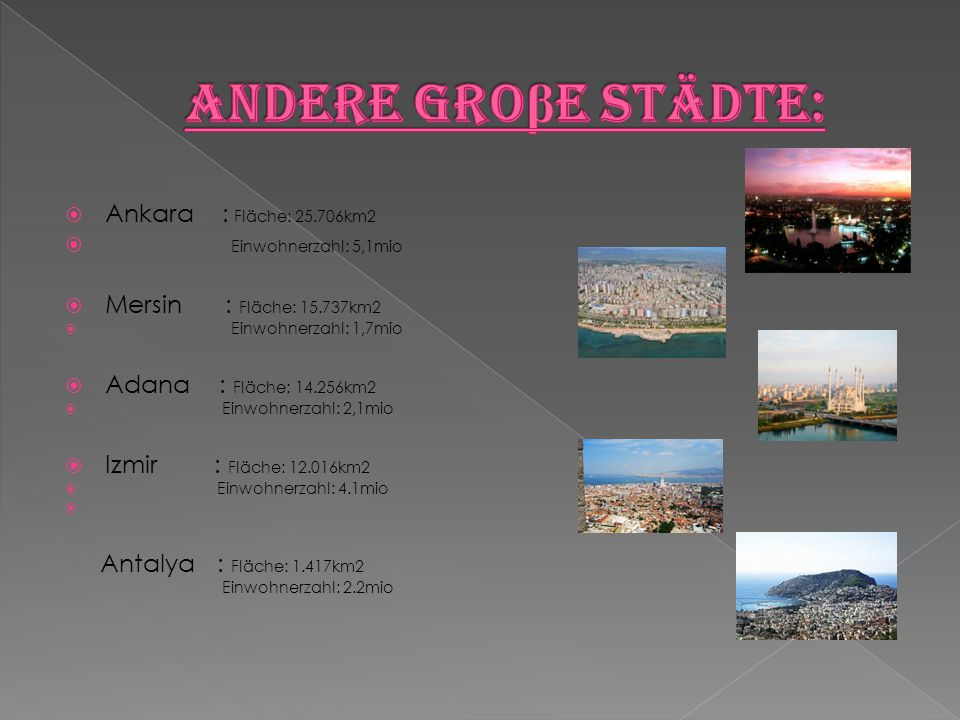 Andere Groβe Städte: Ankara : Fläche: 25.706km2 Einwohnerzahl: 5,1mio
