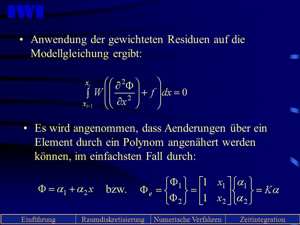 Anwendung der gewichteten Residuen auf die Modellgleichung ergibt: