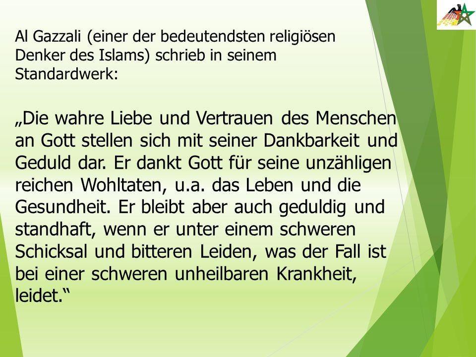 Al Gazzali (einer der bedeutendsten religiösen Denker des Islams) schrieb in seinem Standardwerk: