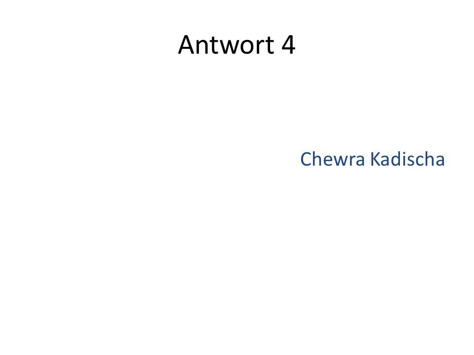 Antwort 4 Chewra Kadischa