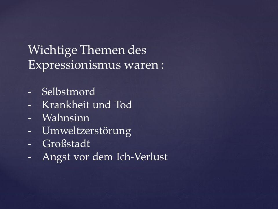 Wichtige Themen des Expressionismus waren :