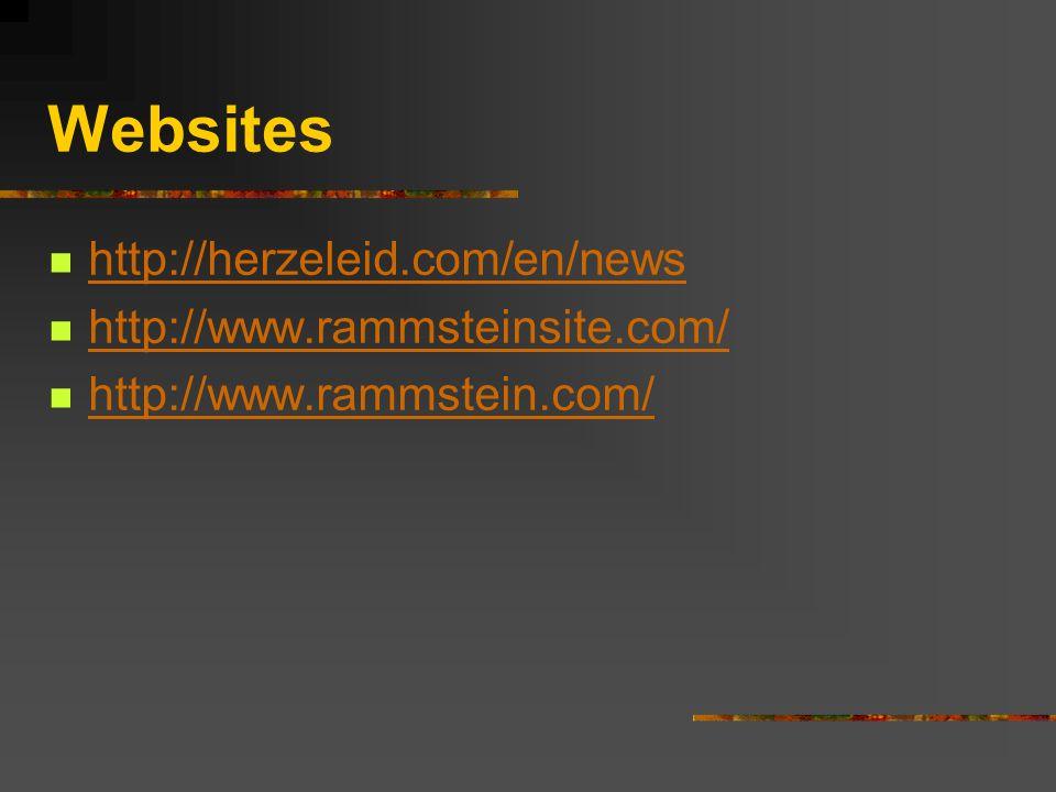 Websites http://herzeleid.com/en/news http://www.rammsteinsite.com/