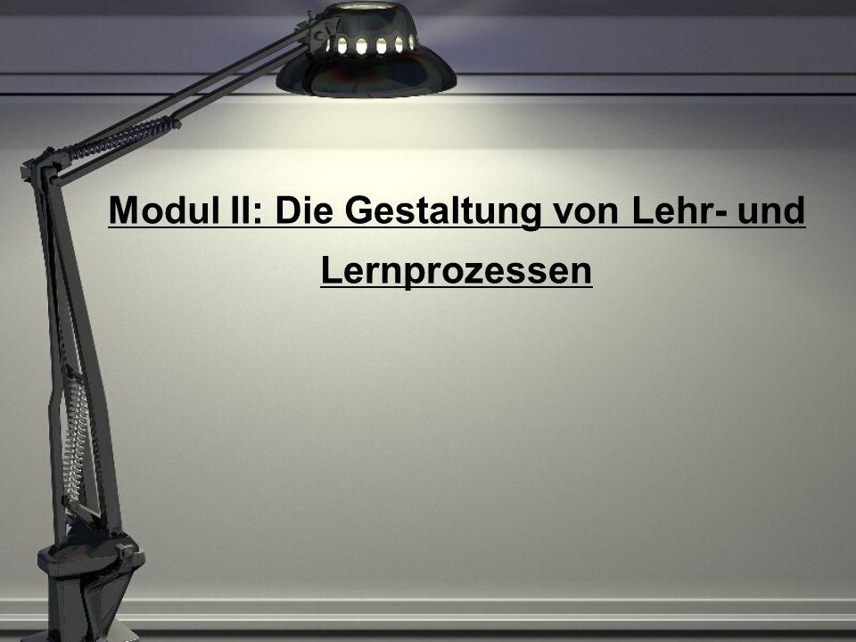 Modul II: Die Gestaltung von Lehr- und Lernprozessen