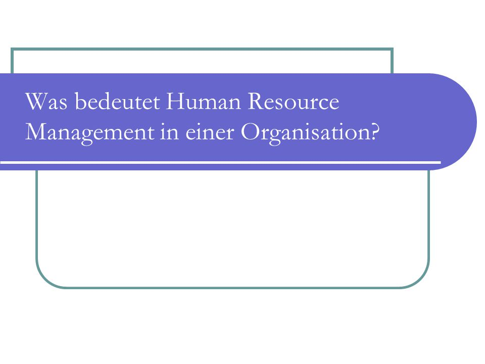 Was bedeutet Human Resource Management in einer Organisation