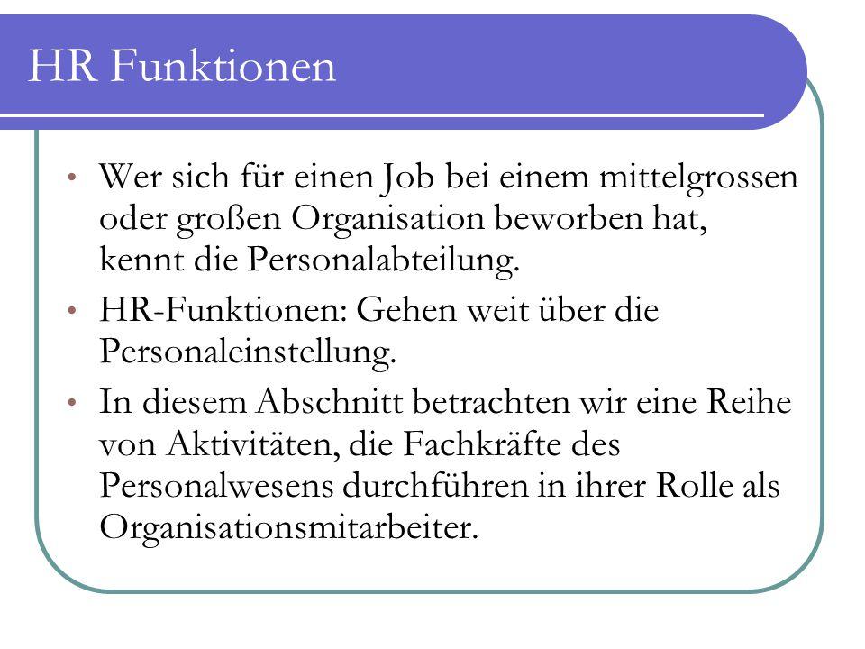 HR Funktionen Wer sich für einen Job bei einem mittelgrossen oder großen Organisation beworben hat, kennt die Personalabteilung.