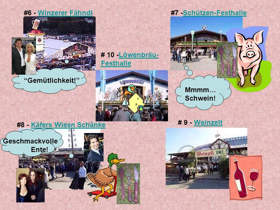 #6 - Winzerer Fähndl #7 -Schützen-Festhalle. # 10 -Löwenbräu-Festhalle. Gemütlichkeit! Mmmm… Schwein!