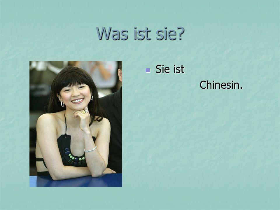Was ist sie Sie ist Chinesin.