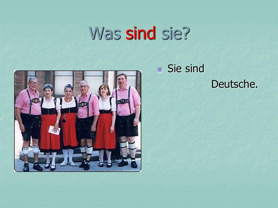 Was sind sie Sie sind Deutsche.