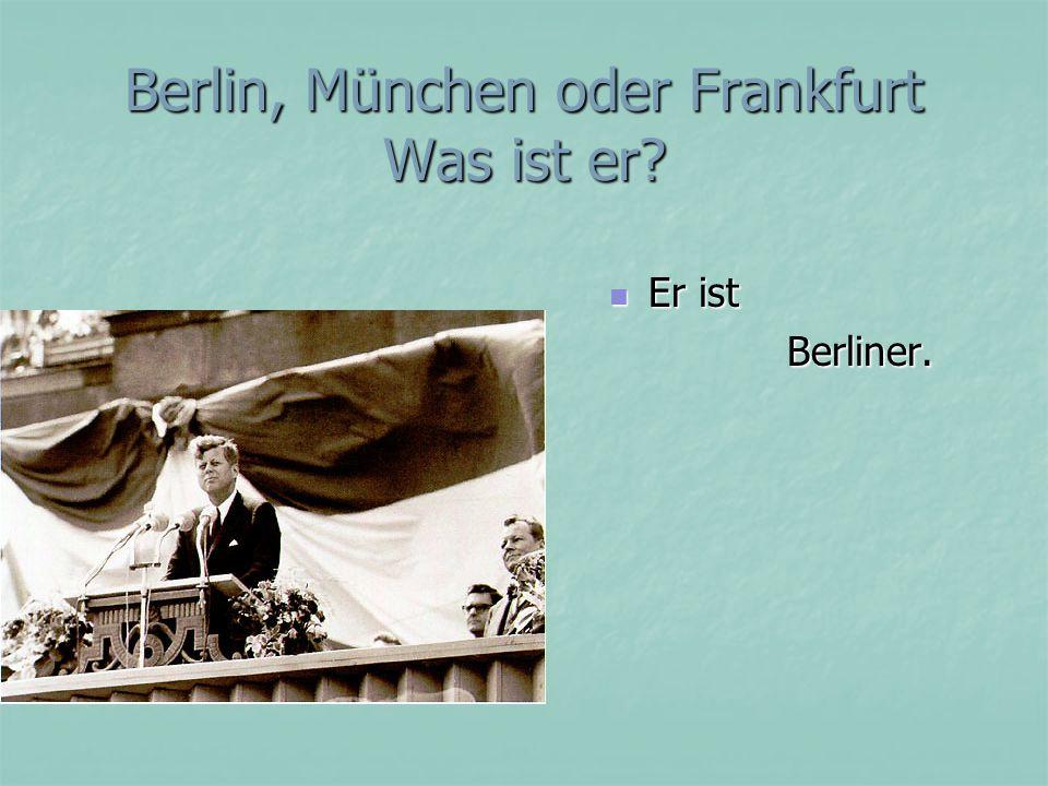 Berlin, München oder Frankfurt Was ist er