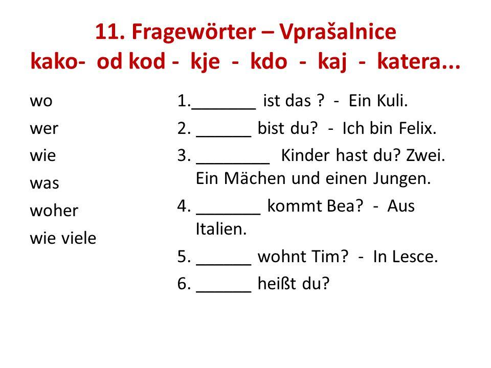11. Fragewörter – Vprašalnice kako- od kod - kje - kdo - kaj - katera...