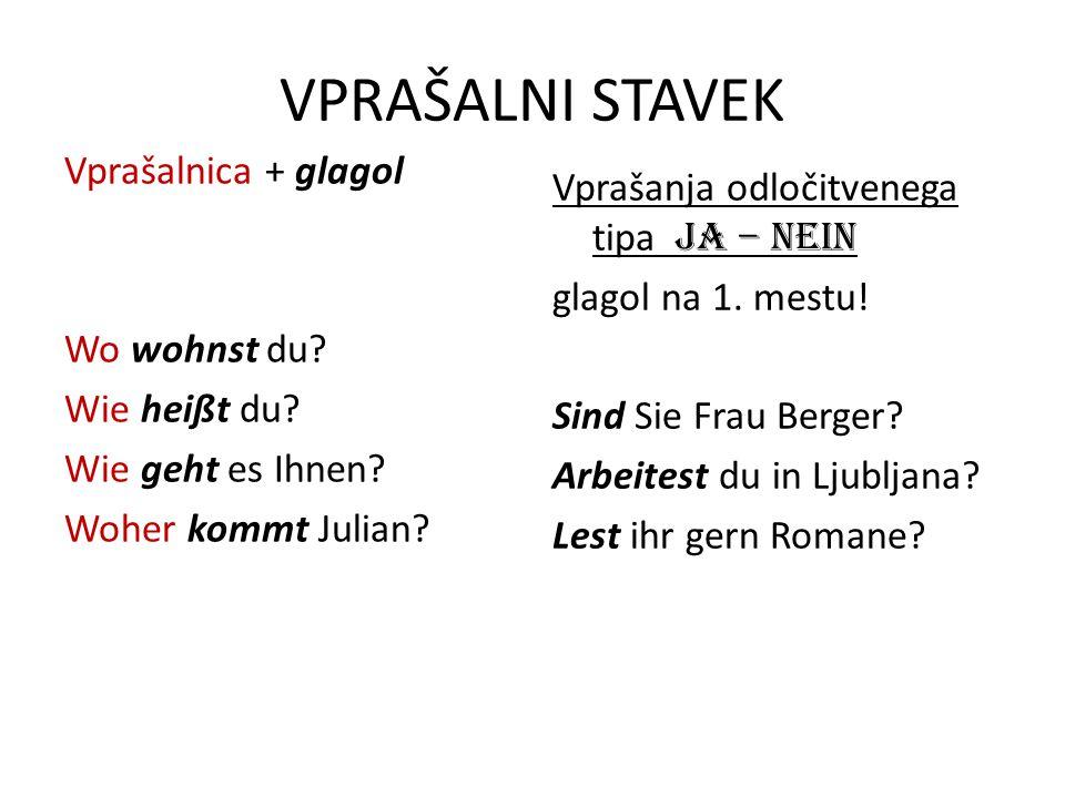 VPRAŠALNI STAVEK Vprašalnica + glagol Wo wohnst du Wie heißt du Wie geht es Ihnen Woher kommt Julian