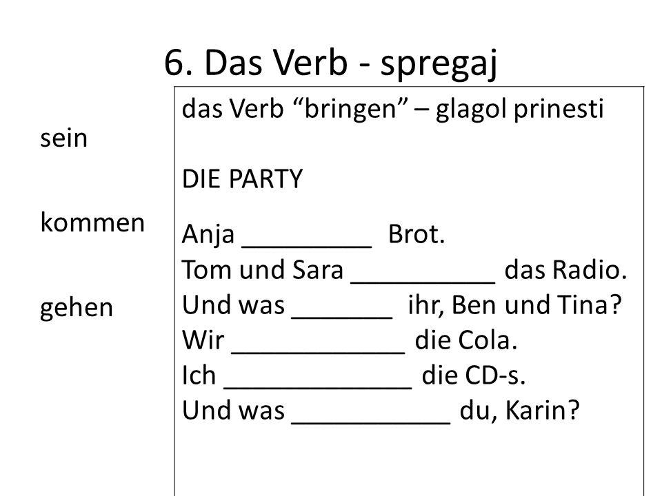 6. Das Verb - spregaj das Verb bringen – glagol prinesti DIE PARTY