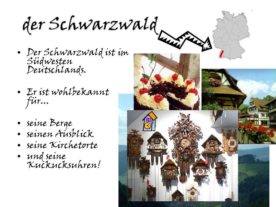 der Schwarzwald Der Schwarzwald ist im Südwesten Deutschlands.