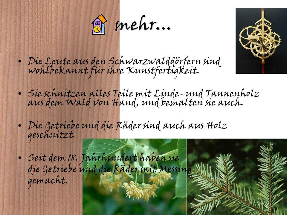 mehr... Die Leute aus den Schwarzwalddörfern sind wohlbekannt für ihre Kunstfertigkeit.