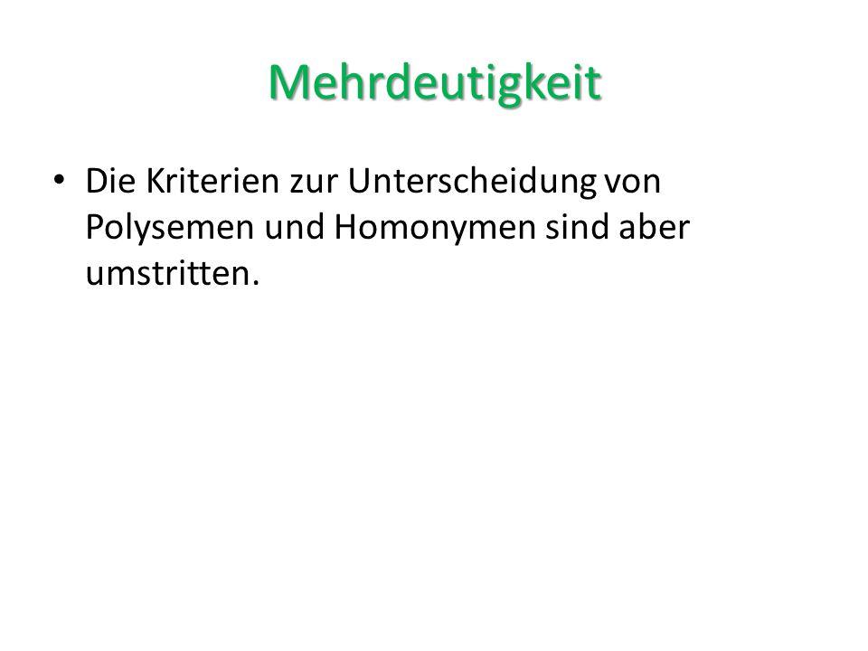 Mehrdeutigkeit Die Kriterien zur Unterscheidung von Polysemen und Homonymen sind aber umstritten.