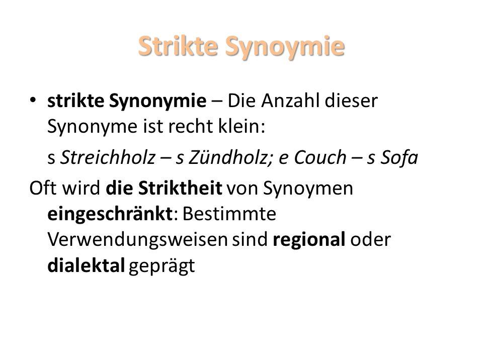 Strikte Synoymie strikte Synonymie – Die Anzahl dieser Synonyme ist recht klein: s Streichholz – s Zündholz; e Couch – s Sofa.