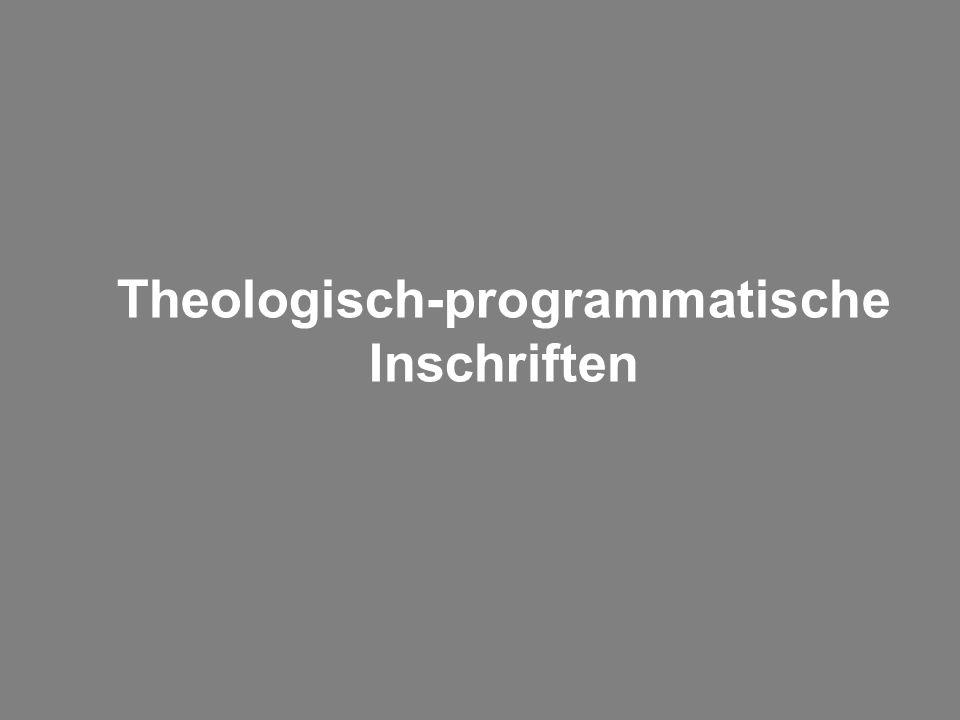 Theologisch-programmatische Inschriften