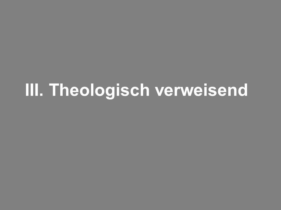 III. Theologisch verweisend