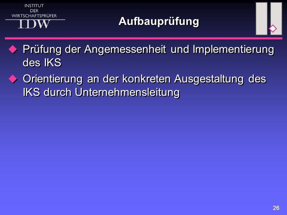 Aufbauprüfung Prüfung der Angemessenheit und Implementierung des IKS.