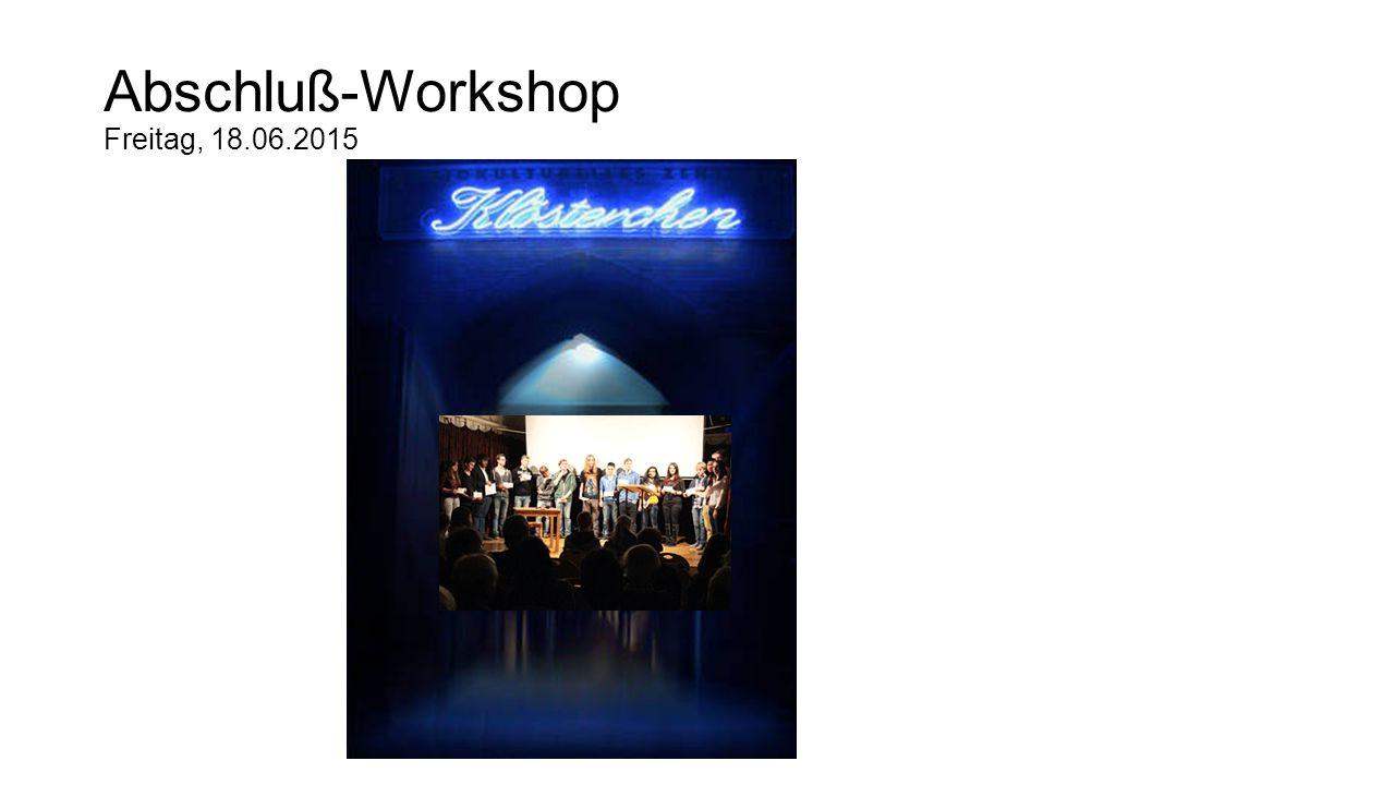 Abschluß-Workshop Freitag, 18.06.2015