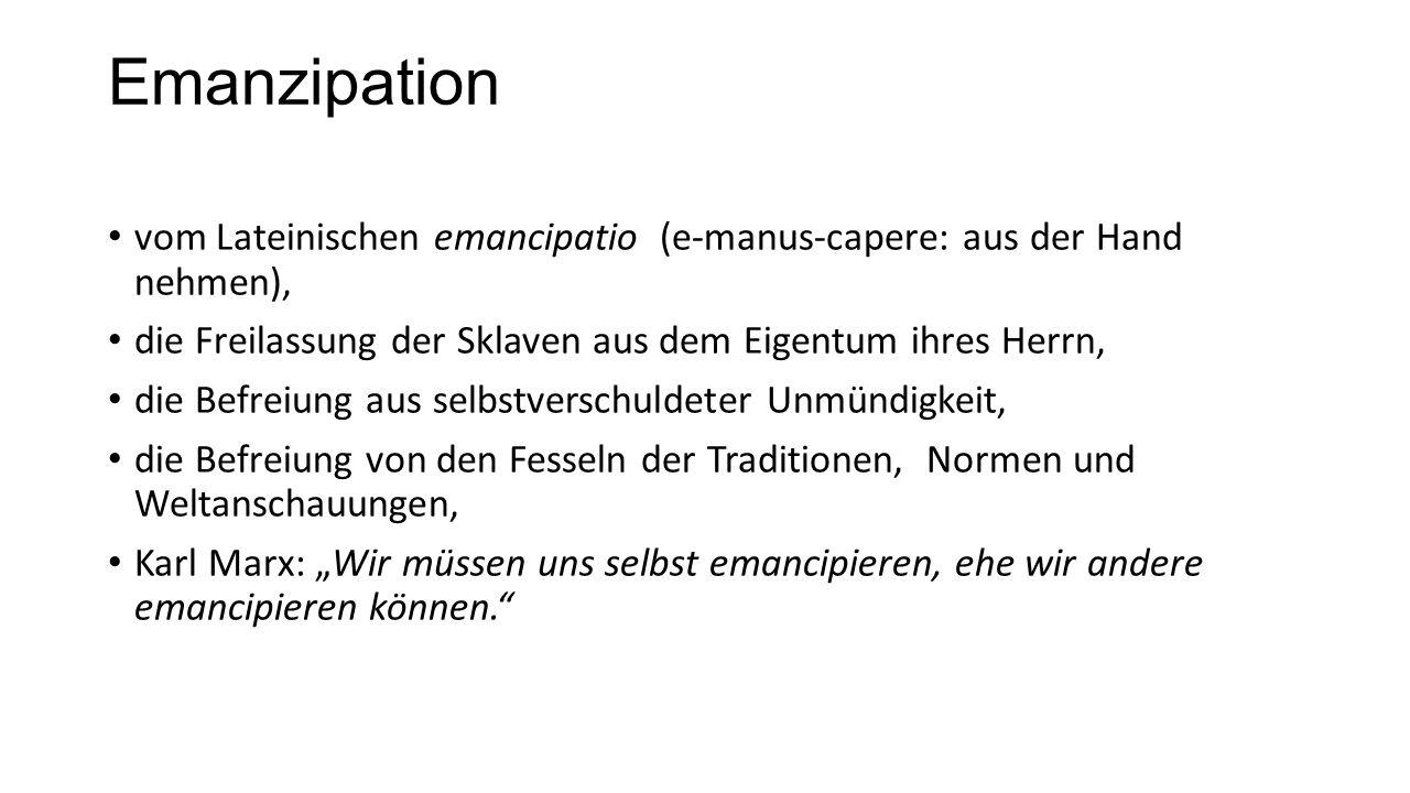 Emanzipation vom Lateinischen emancipatio (e-manus-capere: aus der Hand nehmen), die Freilassung der Sklaven aus dem Eigentum ihres Herrn,