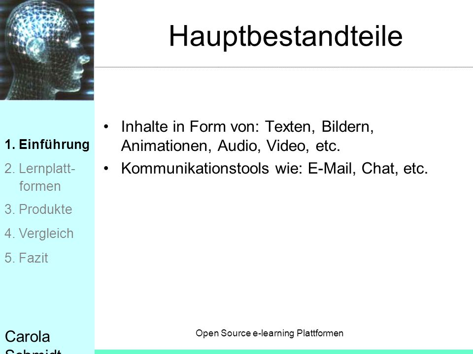 Hauptbestandteile Inhalte in Form von: Texten, Bildern, Animationen, Audio, Video, etc. Kommunikationstools wie: E-Mail, Chat, etc.