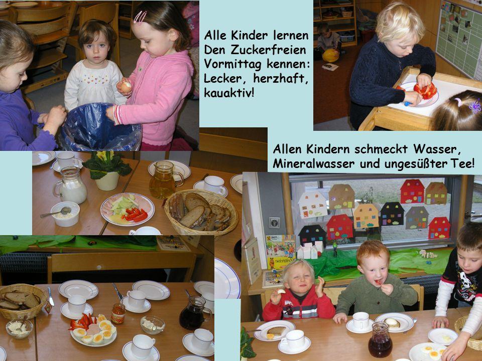 Alle Kinder lernen Den Zuckerfreien. Vormittag kennen: Lecker, herzhaft, kauaktiv! Allen Kindern schmeckt Wasser,
