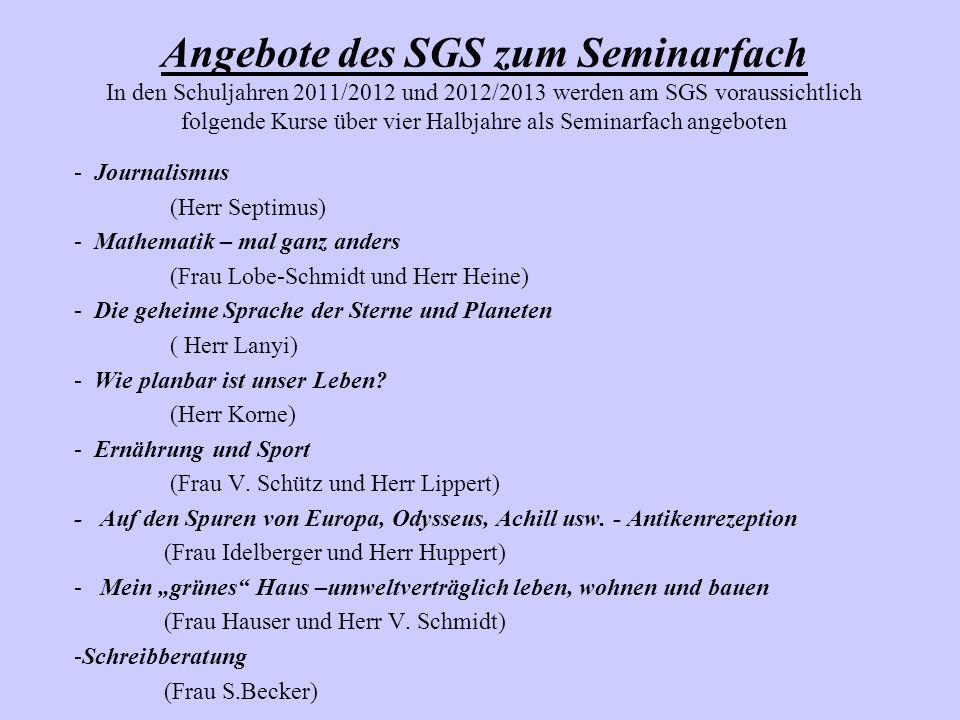 Angebote des SGS zum Seminarfach In den Schuljahren 2011/2012 und 2012/2013 werden am SGS voraussichtlich folgende Kurse über vier Halbjahre als Seminarfach angeboten