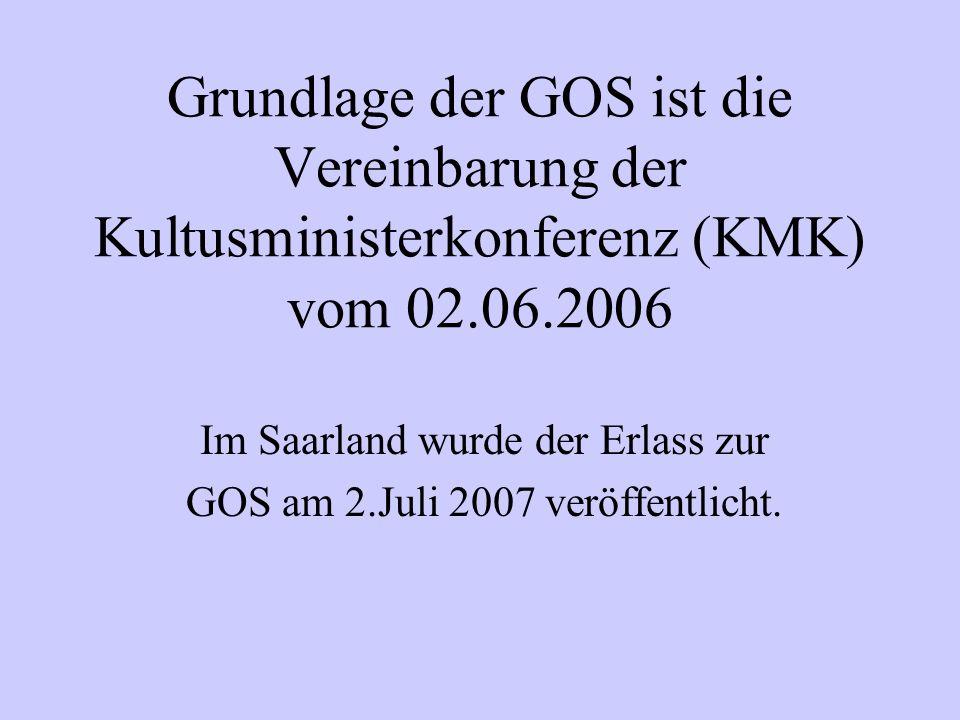 Im Saarland wurde der Erlass zur GOS am 2.Juli 2007 veröffentlicht.