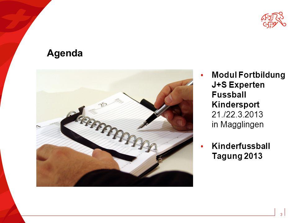 Agenda Modul Fortbildung J+S Experten Fussball Kindersport 21./22.3.2013 in Magglingen.