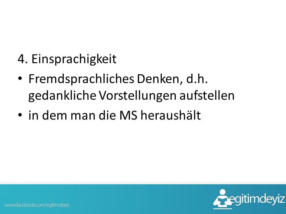 4. Einsprachigkeit Fremdsprachliches Denken, d.h.