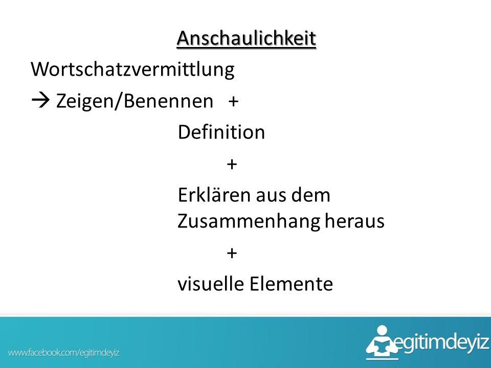 Anschaulichkeit Wortschatzvermittlung  Zeigen/Benennen + Definition + Erklären aus dem Zusammenhang heraus visuelle Elemente