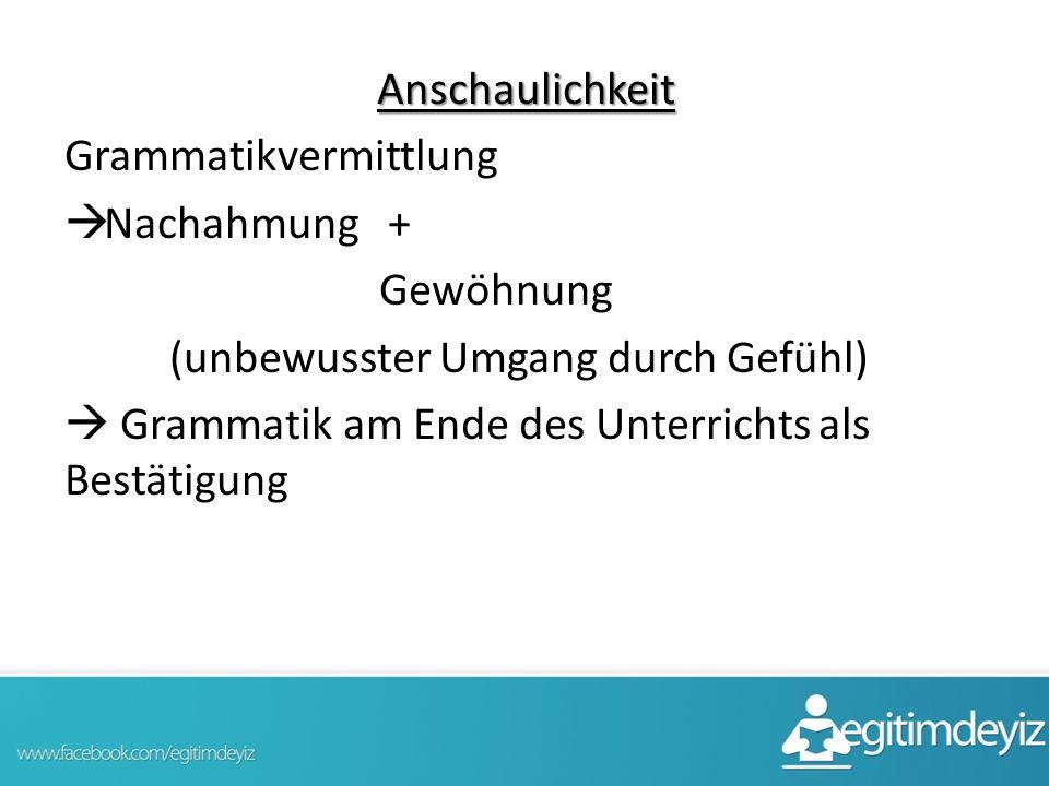 Anschaulichkeit Grammatikvermittlung. Nachahmung + Gewöhnung. (unbewusster Umgang durch Gefühl)