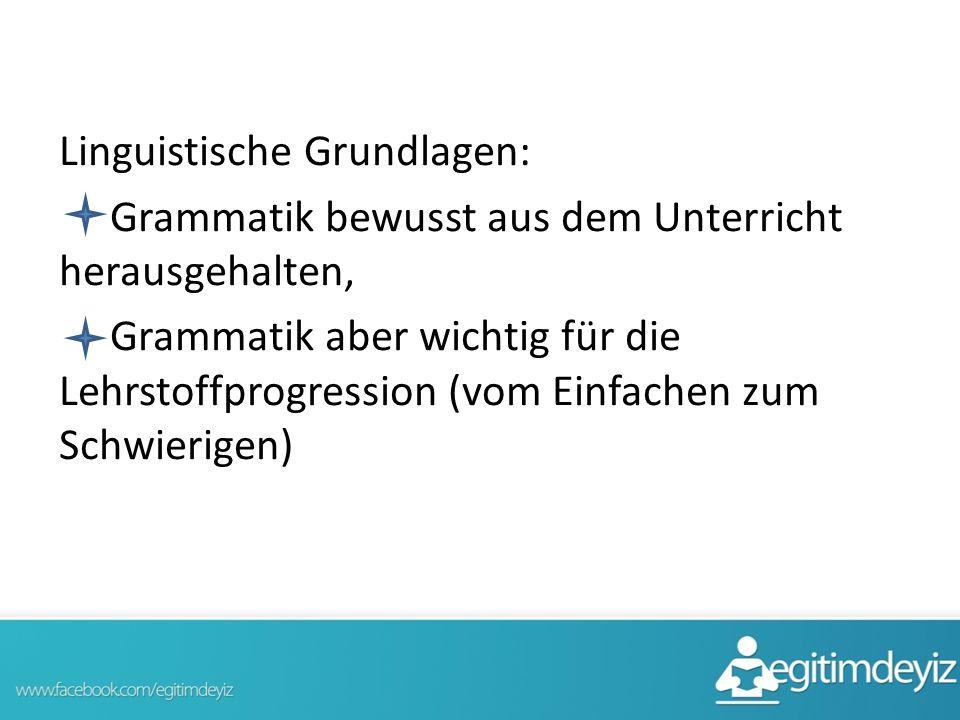 Linguistische Grundlagen: Grammatik bewusst aus dem Unterricht herausgehalten, Grammatik aber wichtig für die Lehrstoffprogression (vom Einfachen zum Schwierigen)