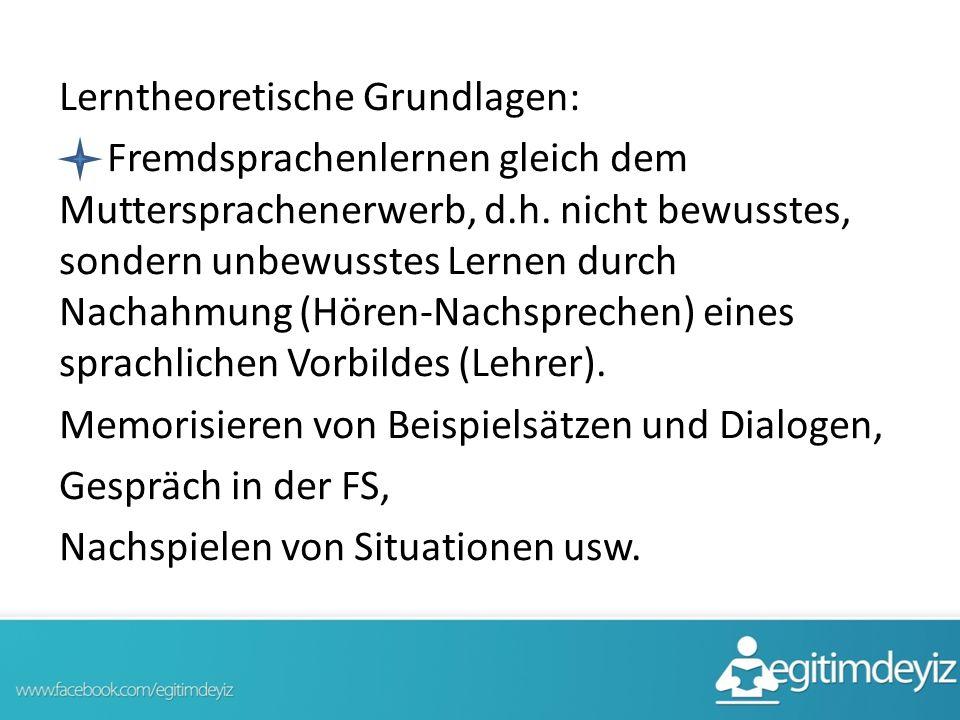 Lerntheoretische Grundlagen: Fremdsprachenlernen gleich dem Muttersprachenerwerb, d.h.