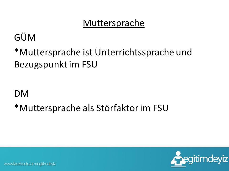 Muttersprache GÜM *Muttersprache ist Unterrichtssprache und Bezugspunkt im FSU DM *Muttersprache als Störfaktor im FSU