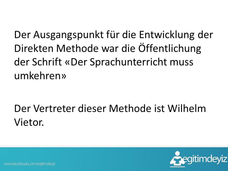 Der Ausgangspunkt für die Entwicklung der Direkten Methode war die Öffentlichung der Schrift «Der Sprachunterricht muss umkehren» Der Vertreter dieser Methode ist Wilhelm Vietor.