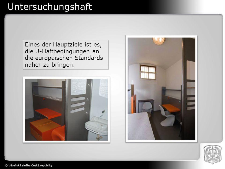 Untersuchungshaft Eines der Hauptziele ist es, die U-Haftbedingungen an die europäischen Standards näher zu bringen.