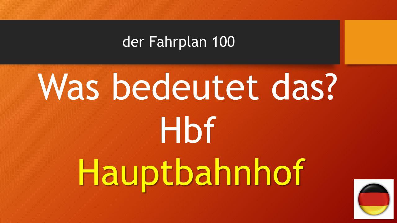 der Fahrplan 100 Was bedeutet das Hbf Hauptbahnhof