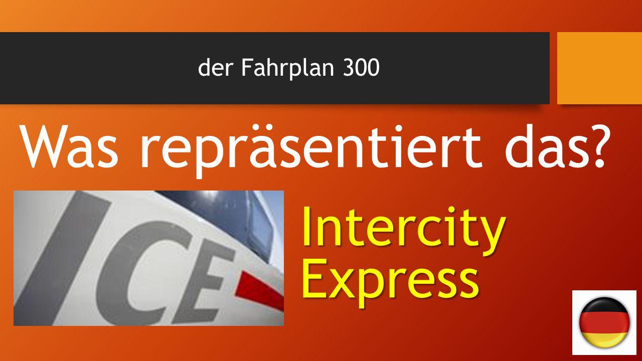 der Fahrplan 300 Was repräsentiert das Intercity Express